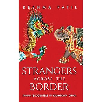Strangers Across the Border - Indian Encounters in Boomtown China by R