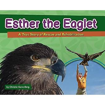 Esther the Eaglet - A True Story of Rescue and Rehabilitation by Chris