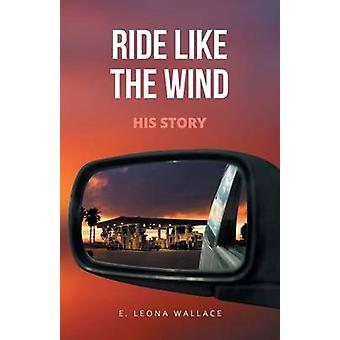 Ride Like the WindHis Story by Wallace & E. Leona