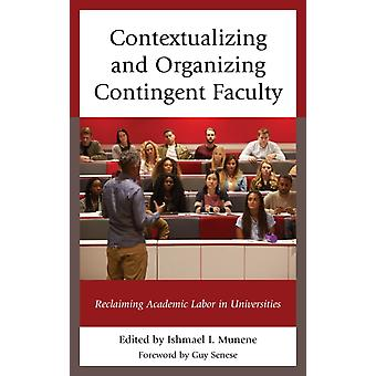 Contextualizing and Organizing Contingent Faculty Reclaiming Academic Labor in Universities by Munene & Ishmael I