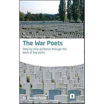 The War Poets  Stepbystep Guidance Through the Work of Key Poets by Stephen Wade & Edited by Laura Booth & Edited by Dr Graham Lawler