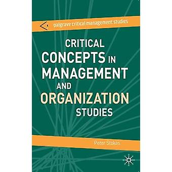 Critical Concepts in Management and Organization Studies by Peter Stokes