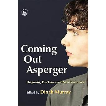 Coming Out Asperger by Edited by Dinah Murray & Contributions by Jennifer Overton & Contributions by Wendy Lawson & Contributions by Jacqui Jackson & Contributions by Dennis Debbaudt & Contributions by Tony Attwood & Contri
