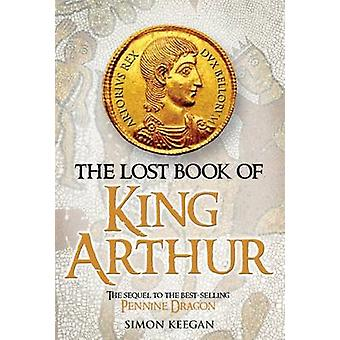 The Lost Book of King Arthur by Keegan & Simon