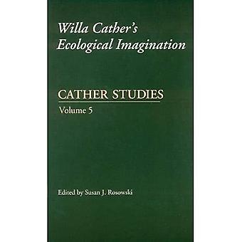 Cather Studies: Willa Cather's Ecological Imagination v. 5 (Cather Studies)