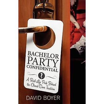 Bachelor Party Confidential A RealLife Peek Behind the ClosedDoor Tradition by Boyer & David