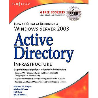 Active Directory Infrastructure How to Cheat at Designing a Windows Server 2003 by Meyer & Melissa M.