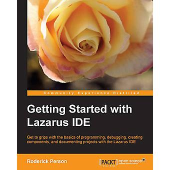Getting Started with the Lazarus Ide by Person & Roderick