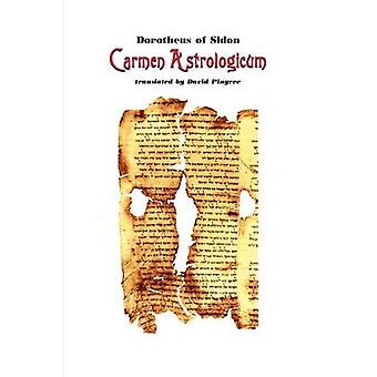 Carmen Astrologicum by Dorotheus of Sidon & Of Sidon