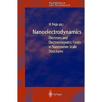 Nanoelectrodynamics  Electrons and Electromagnetic Fields in NanometerScale Structure by Nejo & Hitoshi