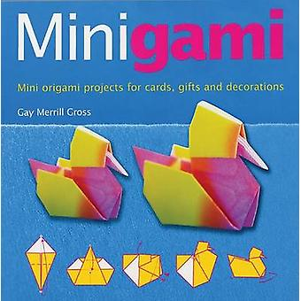 Minigami - Mini Origami Projects for Cards - Gifts and Decorations by