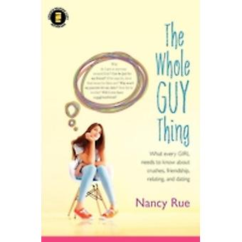 The Whole Guy Thing What Every Girl Needs to Know about Crushes Friendship Relating and Dating by Rue & Nancy