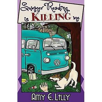 Summer Reading is Killing Me by Lilly & Amy E