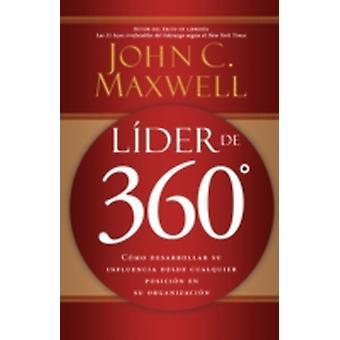 Lder de 360 Cmo desarrollar su influencia desde cualquier posicin en su organizacin by Maxwell & John C.