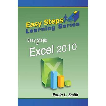 Easy Steps Learning Series Easy Steps to Excel 2010 by Smith & Paula L.
