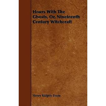 Hours With The Ghosts Or Nineteenth Century Witchcraft by Evans & Henry Ridgely