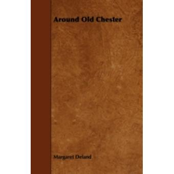 Around Old Chester by Deland & Margaret