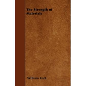The Strength of Materials by Kent & William