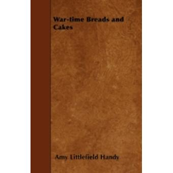 Wartime Breads and Cakes by Handy & Amy Littlefield
