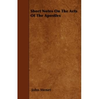 Short Notes On The Acts Of The Apostles by Menet & John