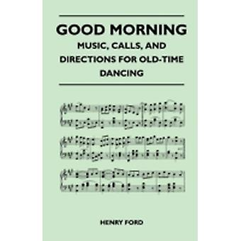 Good Morning  Music Calls and Directions for OldTime Dancing by Ford & Henry & Jr.