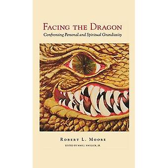 Facing the Dragon Confronting Personal and Spiritual Grandiosity by Moore & Robert