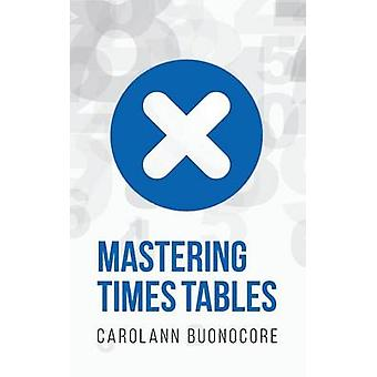 Mastering Times Tables by Buonocore & Carolann