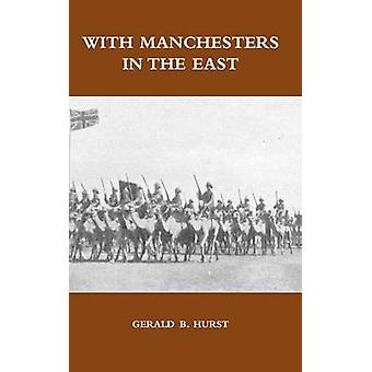 WITH MANCHESTERS IN THE EAST by Hurst & Gerald B.