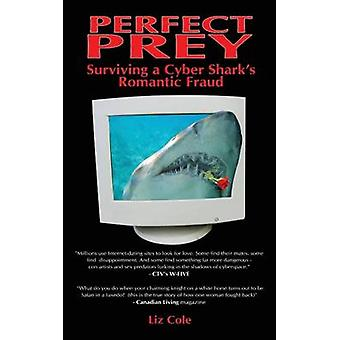 Perfect Prey Surviving a Cyber Sharks Romantic Fraud by Cole & Liz