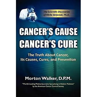 Cancers Cause Cancers Cure The Truth about Cancer Its Causes Cures and Prevention by Walker & Morton