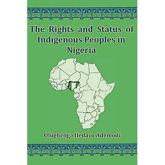 The Rights And Status Of Indigenous Peoples In Nigeria by Ademodi & Olugbenga I