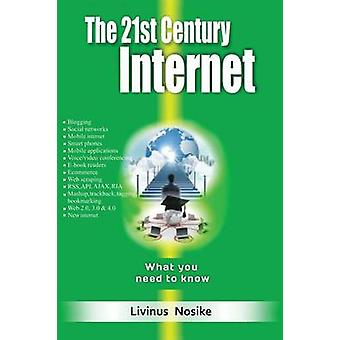 The 21st Century Internet What You Need to Know by Nosike & Livinus