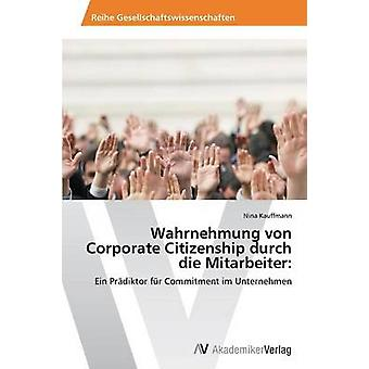 Wahrnehmung von Corporate Citizenship durch die Mitarbeiter by Kauffmann Nina
