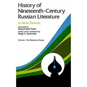 History of NineteethCentury Russian Literature Volume I The Romantic Period by Tschizewskij & Dmitrij