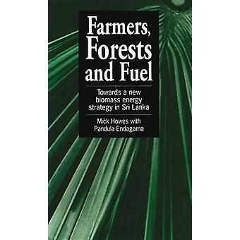Farmers Forests  Fuel Towards a New Biomass Energy Strategy for Sri Lanka by Howes & Mick