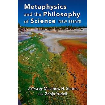 Metaphysics and the Philosophy of Science - New Essays by Matthew Slat