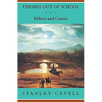 Themes Out of School - Effects and Causes by Stanley Cavell - 97802260