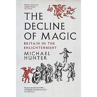The Decline of Magic - Britain in the Enlightenment by Michael Hunter