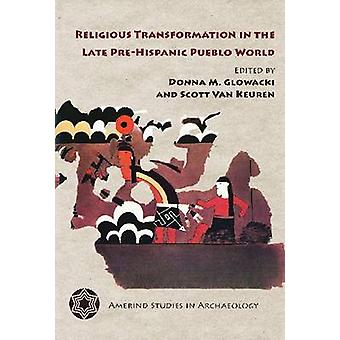 Religious Transformation in the Late Pre-Hispanic Pueblo World by Don