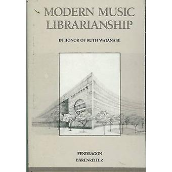 Modern Music Librarianship - Essays in Honor of Ruth Watanabe by Alfre