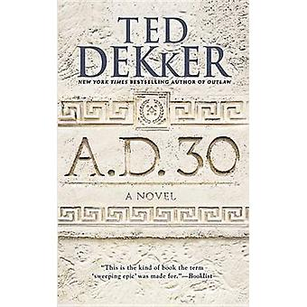 A.D. 30 by Ted Dekker - 9781455589203 Book