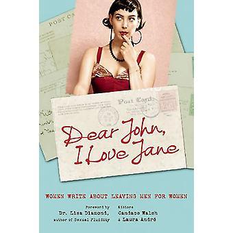 Dear John - I Love Jane - Women Write About Leaving Men for Women by C