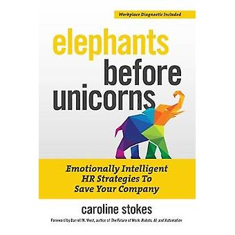 Elephants Before Unicorns - Emotionally Intelligent HR Strategies to S