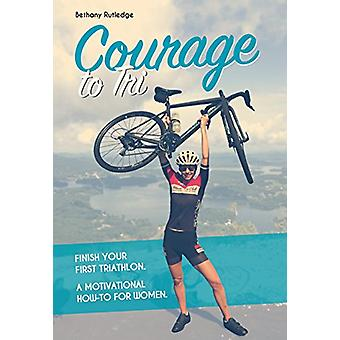 Courage to Tri - A Motivational How-To for Women by Bethany Rutledge -