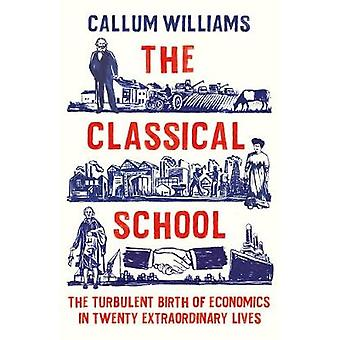 The Classical School - The Turbulent Birth of Economics  in Twenty Ext