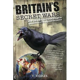 Britain's Secret Wars - How and Why the United Kingdom Sponsors Confli