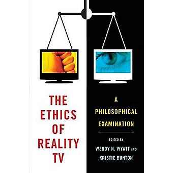 The Ethics of Reality TV - A Philosophical Examination by Kristie Bunt