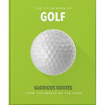 The Little Book of Golf - Great quotes straight down the middle by Ora