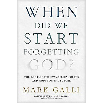 When Did We Start Forgetting God? by Mark Galli - 9781414373614 Book
