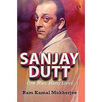 Sanjay Dutt - One Man - Many Lives by Ram Kamal Mukherjee - 9789353334